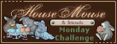 House Mouse &amp; Friends Monday Challenge