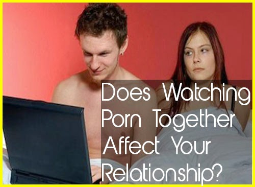 Does Watching Porn Together Affect Your Relationship?