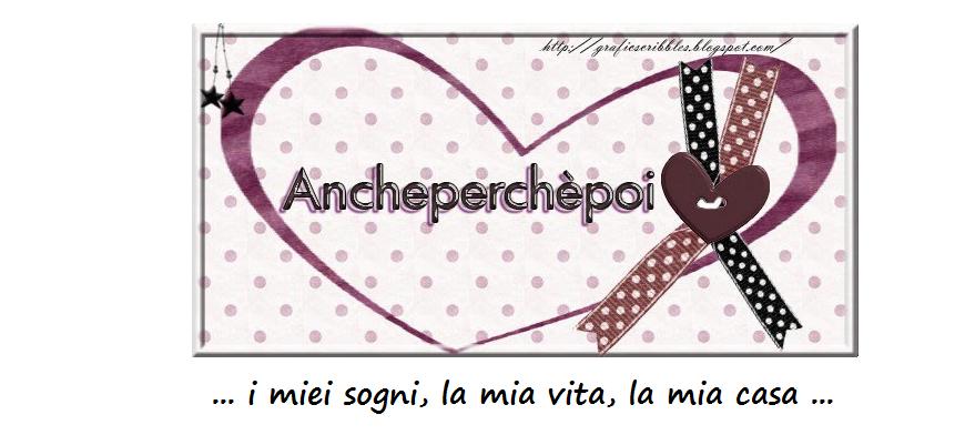 ancheperchèpoi