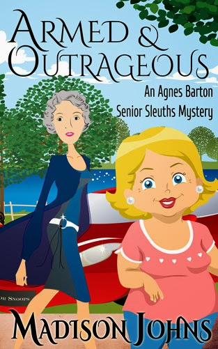 Armed and Outrageous, Senior Sleuth/ Cozy Mystery (Book 1)