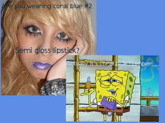 "Posted on Gyaru secrets. ""Are you wearing coral blue#2 semi gloss lipstick""? with a picture of Spongebob"
