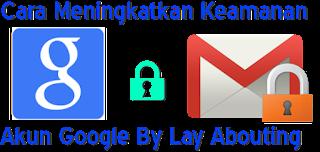 Cara Meningkatkan Keamanan Akun Google