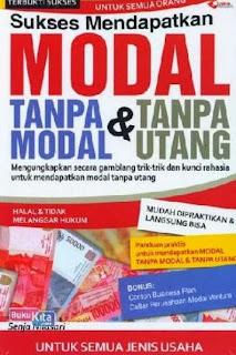 http://www.bukukita.com/Ekonomi-dan-Manajemen/Keuangan/119489-Sukses-Mendapatkan-Modal-Tanpa-Modal-dan-Tanpa-Utang.html