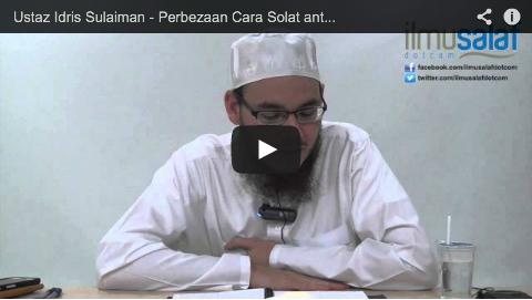 Ustaz Idris Sulaiman – Perbezaan Cara Solat antara Lelaki & Perempuan