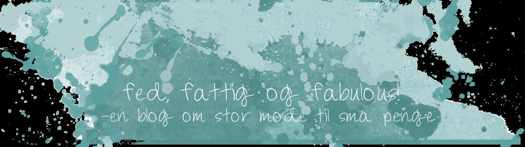 Fed, Fattig og Fabulous - Dansk Plus Size modeblog!