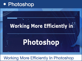 Working More Quicker and More Efficiently In Photoshop
