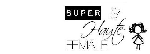 SUPER HAUTE FEMALE