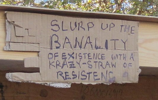 Slurp up the banality of existence with a krazy-straw of resistance ...
