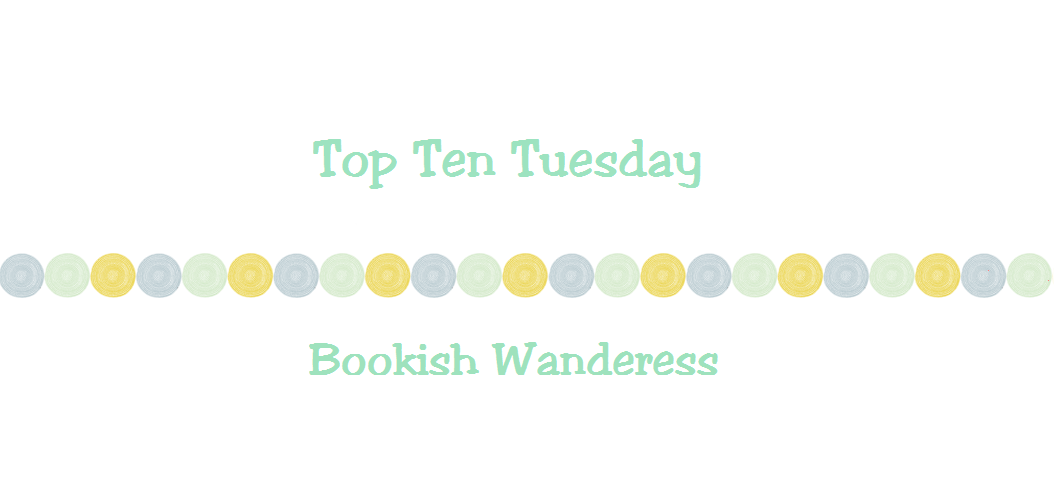 Top Ten Tuesday Bookish Wanderess