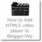 How to Add HTML5 video player to Blogger/Wordpress