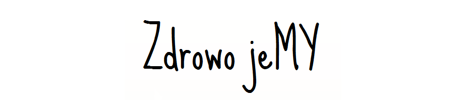 Zdrowo jeMY ♥