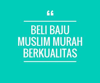 Beli Baju Muslim Murah Berkualitas