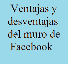 Ventajas, Desventajas, Facebook, Muro, Red Social