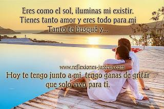 Eres como el sol, iluminas mi existir.