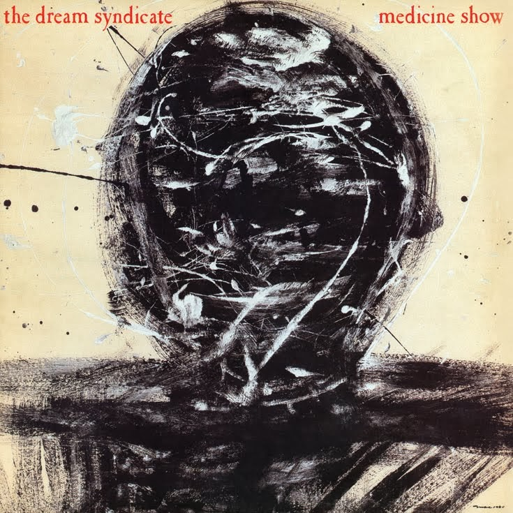 THE DREAM SYNDICATE - (1984) Medicine show