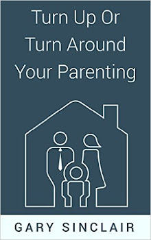 "Gary Sinclair, Author of ""Turn Up or Turn Around Your Parenting."" Click on the cover for more info."