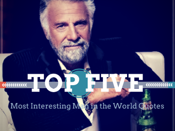 Top 5 Most Interesting Man in the World Quotes