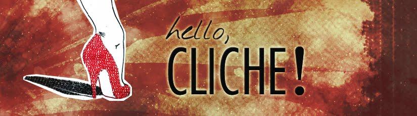 Hello, cliche!