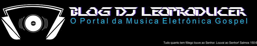 Dj Leoproducer - O Portal Da Musica Eletrônica Gospel