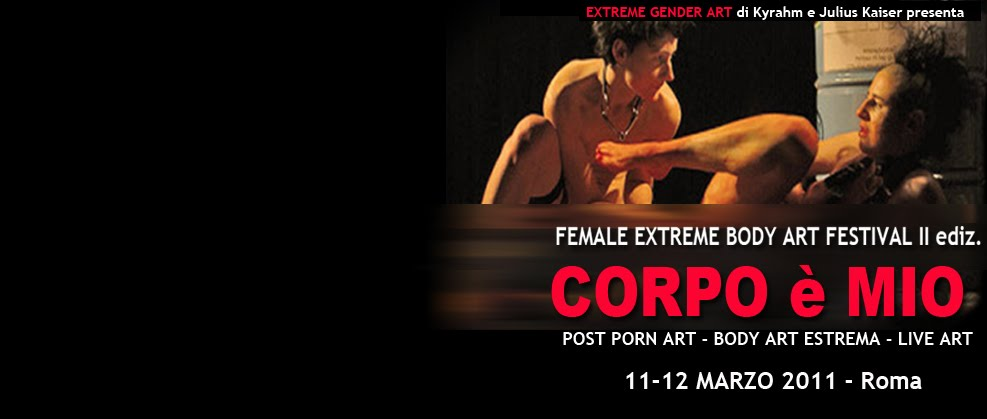 CORPO è MIO <br> Post Porn Art, Body Art Estrema e Live Art