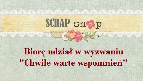 http://scrapikowo.blogspot.ie/2014/09/wyzwanie-chwile-warte-wspomnien.html