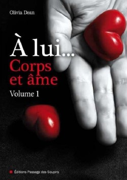 A lui   Corps et Âme T1 De Olivia Dean - Tome 1 : À lui, Corps et Âme d'Olivia Dean A+lui