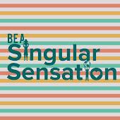 Be A Singular Sensation
