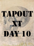 TapouT XT Day 10 Review