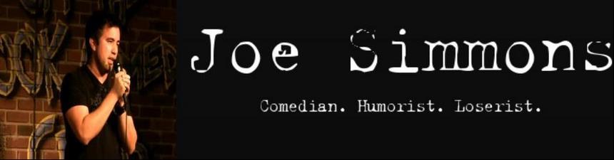 Joe Simmons. Comedian. Humorist. Loserist.