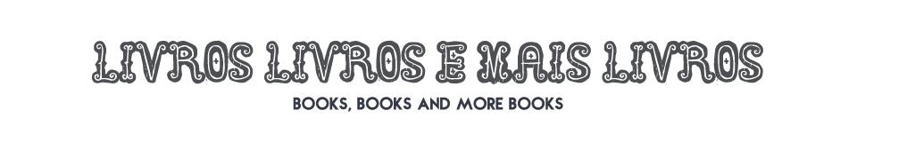 Livros, Livros e mais Livros