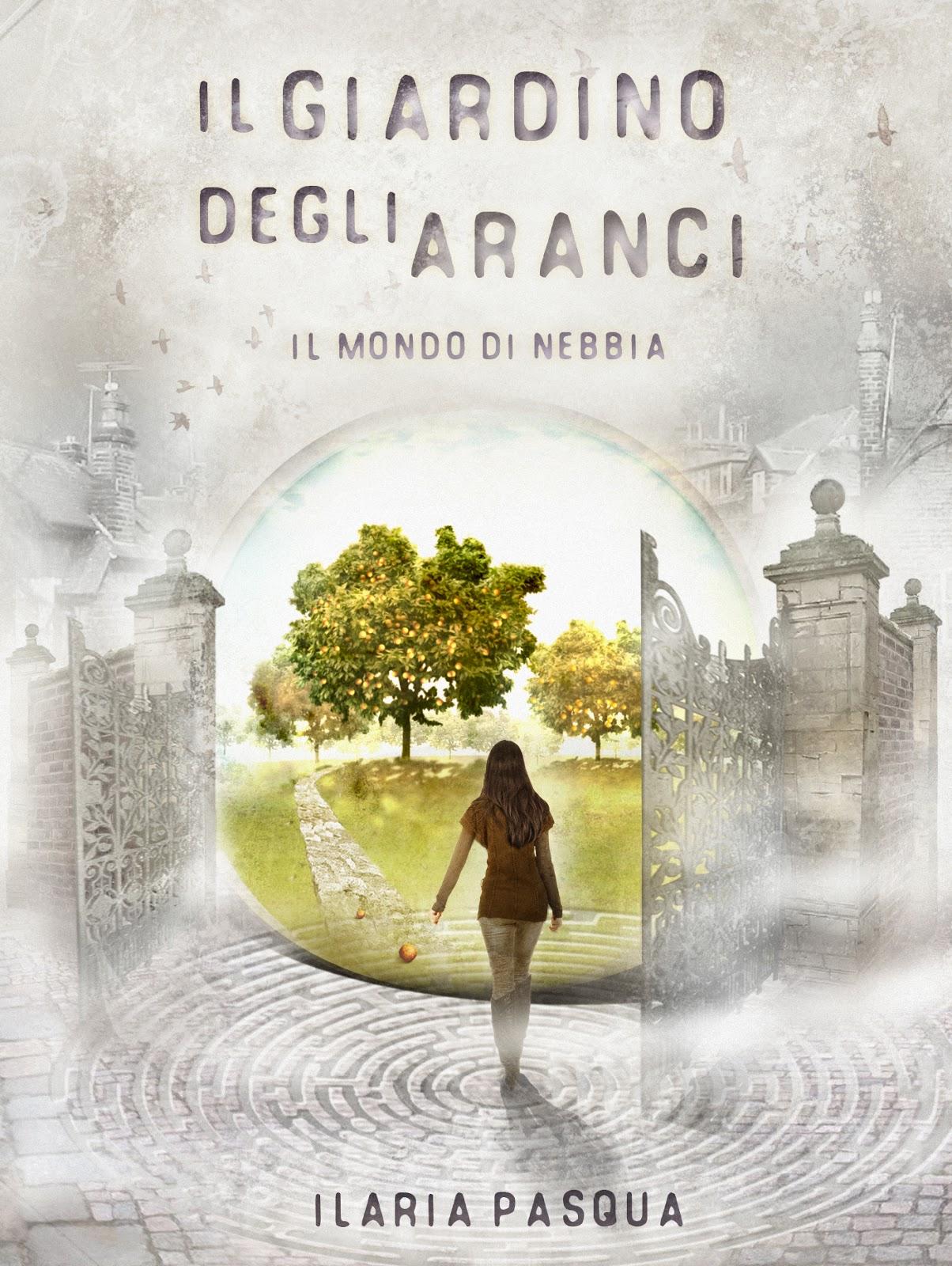 Reading is believing recensione il giardino degli aranci il mondo di nebbia di ilaria pasqua - Il giardino degli aranci frattamaggiore ...