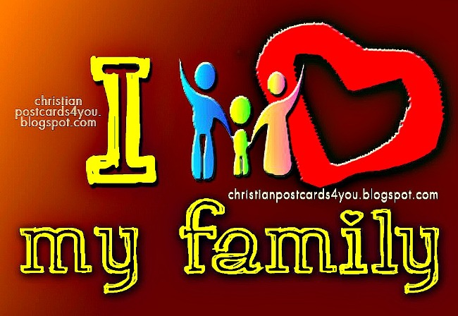 I love my family. My family is special to me. Greeting cards, postcards. Christian images for  facebook. My family is the best
