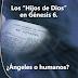 Los Hijos de Dios en Génesis 6: ¿Ángeles o Humanos?