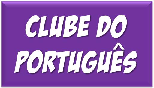 CLUBE DO PORTUGUÊS (clique para acessar)