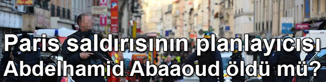 Paris saldırısının planlayıcısı Abdelhamid Abaaoud öldü mü
