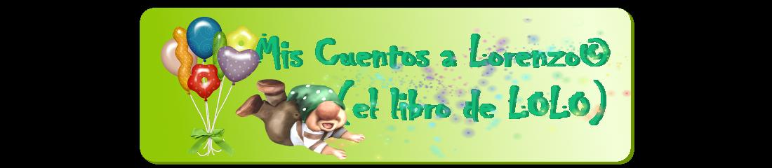 Mis Cuentos a Lorenzo - El Libro de Lolo ©