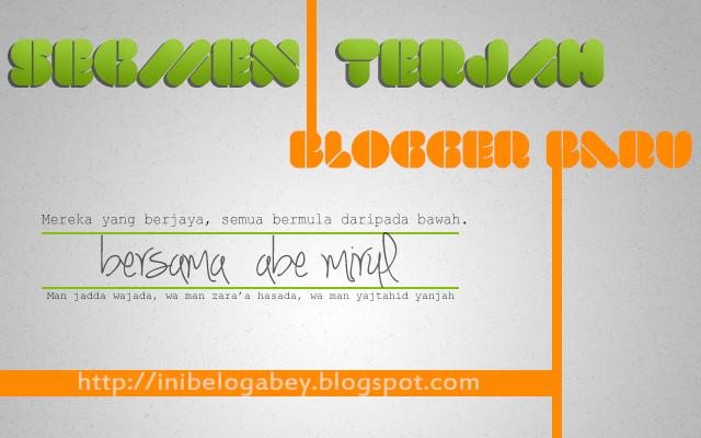 Segmen Terjah Blogger Baru, Abe Mirul, Man Jadda Wa Jada, Usaha, Blog, Gambar, Blogger,