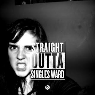 Straight Outta singles ward mormon