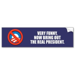 anti obama very funny now bring out the real pre bumper sticker p128788656884414252tmn6 400 Funny Pictures: Obama Bumper Stickers, Signs & Jokes