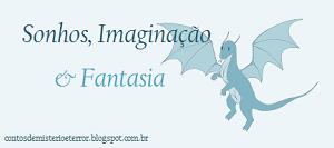 Sonhos, Imaginação & Fantasia - Blog sobre literatura fantástica