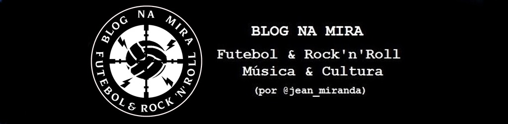Blog Na Mira - Futebol e Rock'n'Roll