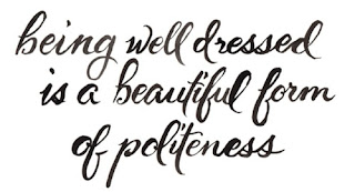being well dressed is a beautiful form of politeness
