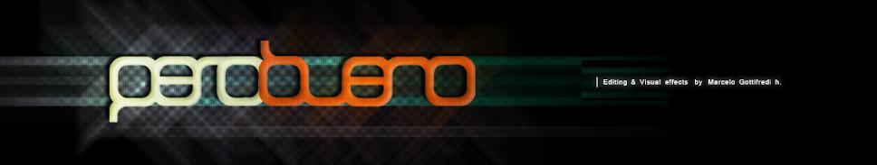PEROBUENO / Editing & Visual effects