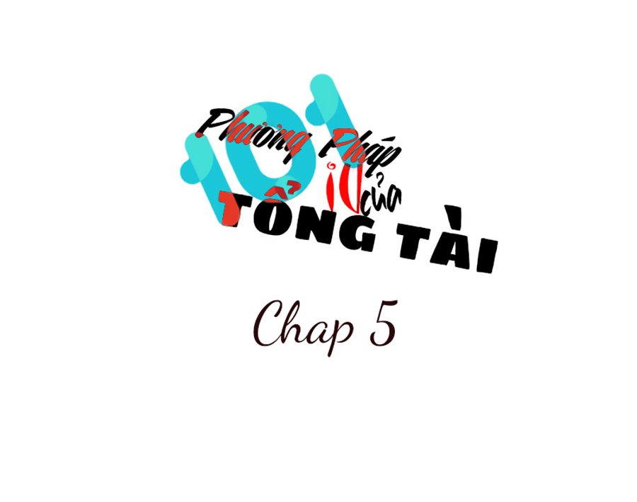 101 Phương Pháp Của Tổng Tài Chap 5 - Next Chap 6