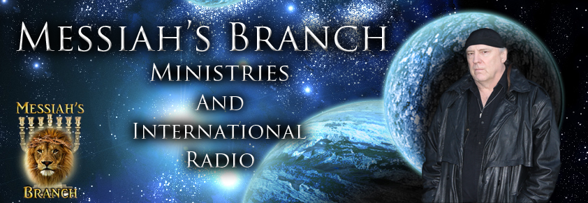 MESSIAH'S  BRANCH Ministries and International Radio