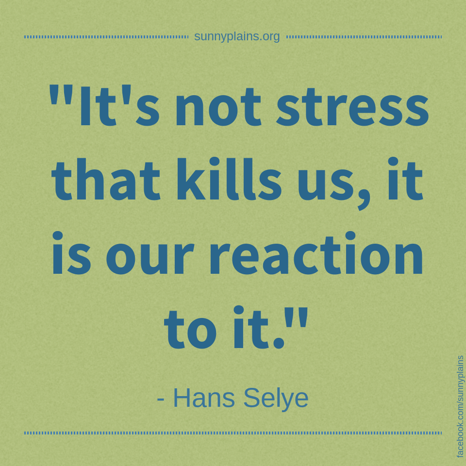 It is our reaction to stress that affects us