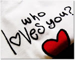 Who Loves me...? Allah SWT la...  ^^ & u??