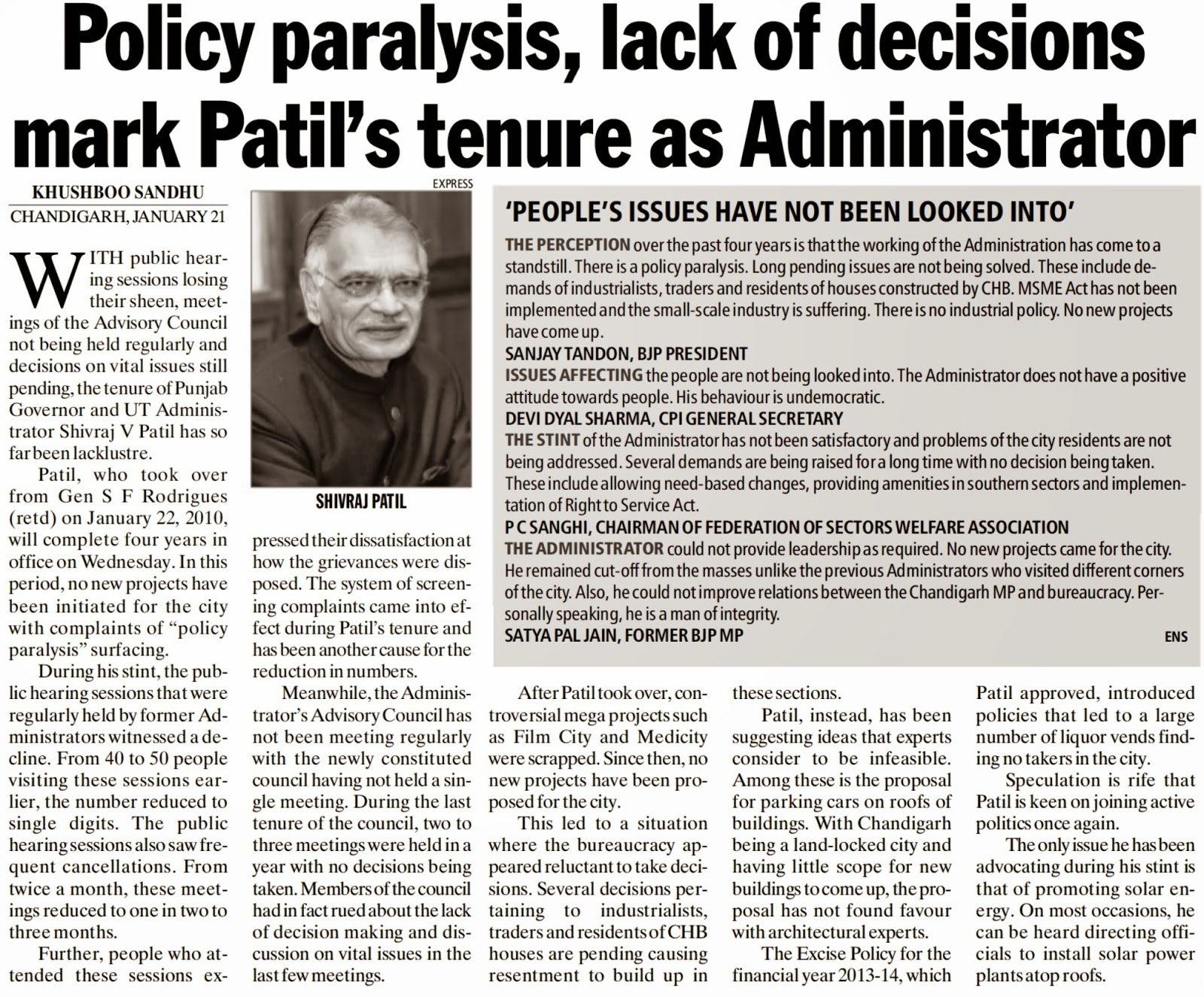 The Administrator could not provide leadership as required. No new projects came for the city. He remained cut-off from the masses unlike the previous Administrators who visited difference corners of the city. Also, he could not improve relations between the Chandigarh MP and bureaucracy. Personally speaking, he is a man of integrity - Satya Pal Jain, former BJP MP
