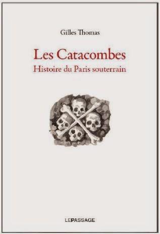 Les Catacombes. Histoire du Paris souterrain