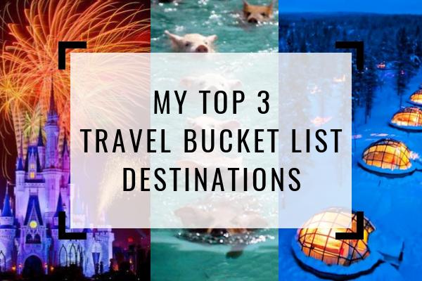 My Top 3 Travel Bucket List Destinations
